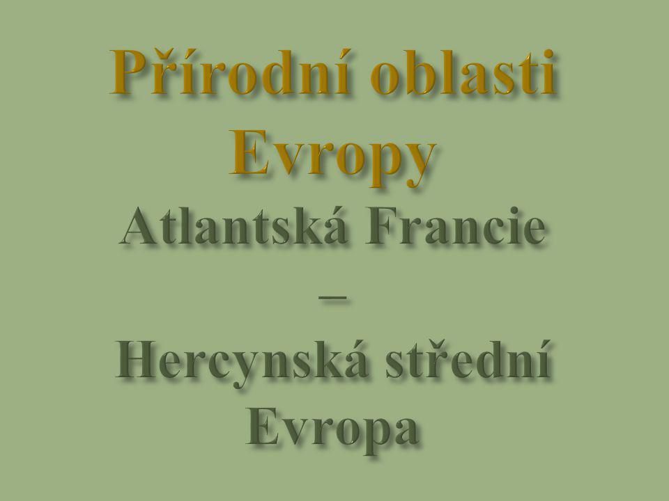 Přírodní oblasti Evropy Atlantská Francie – Hercynská střední Evropa