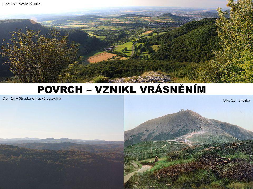 POVRCH – VZNIKL VRÁSNĚNÍM Obr. 13 - Sněžka Obr. 14 – Středoněmecká vysočina Obr. 15 – Švábský Jura