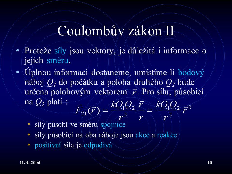11. 4. 200610 Coulombův zákon II Protože síly jsou vektory, je důležitá i informace o jejich směru. Úplnou informaci dostaneme, umístíme-li bodový náb