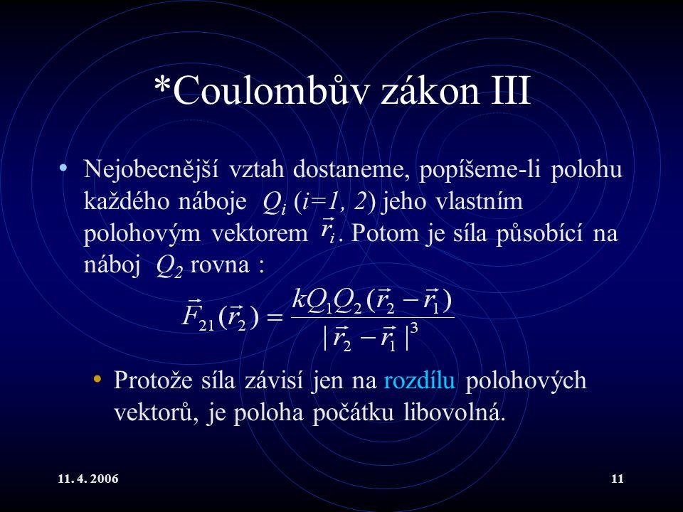 11. 4. 200611 *Coulombův zákon III Nejobecnější vztah dostaneme, popíšeme-li polohu každého náboje Q i (i=1, 2) jeho vlastním polohovým vektorem. Poto