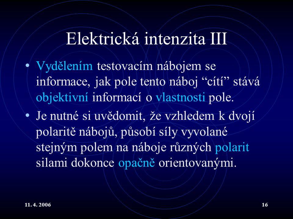 """11. 4. 200616 Elektrická intenzita III Vydělením testovacím nábojem se informace, jak pole tento náboj """"cítí"""" stává objektivní informací o vlastnosti"""
