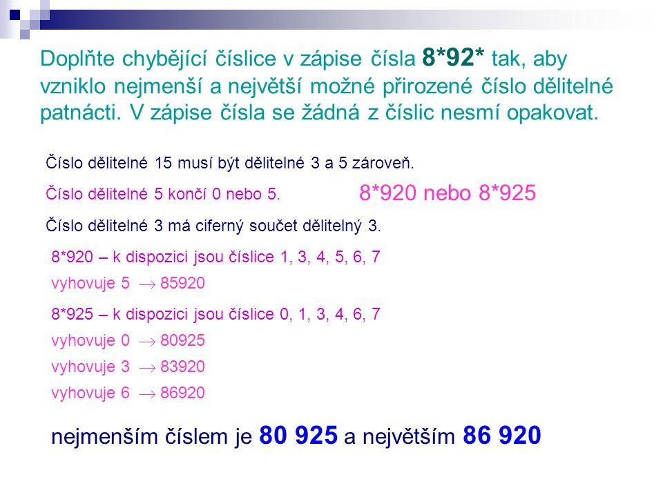 Doplňte chybějící číslice v zápise čísla 8*92* tak, aby vzniklo nejmenší a největší možné přirozené číslo dělitelné patnácti.