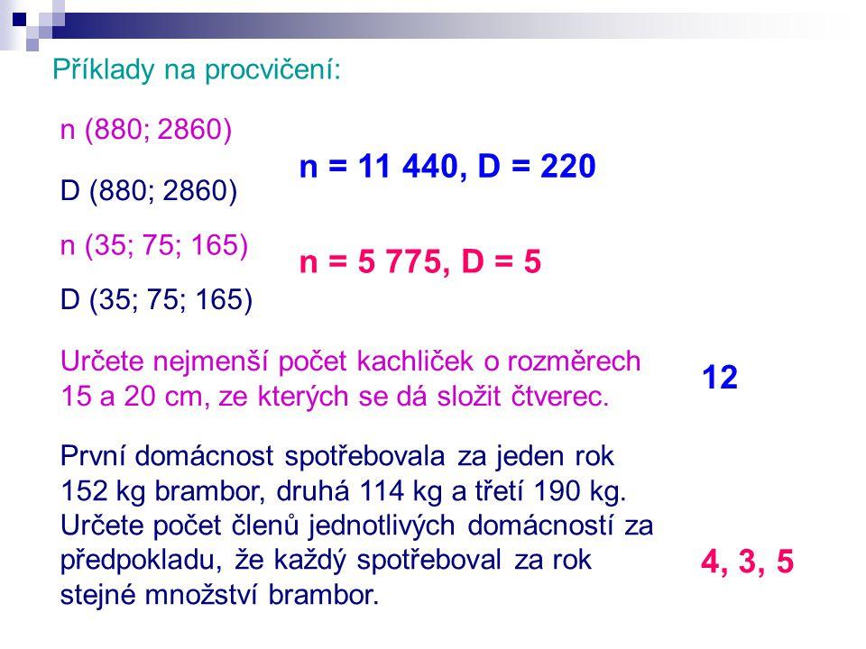 Příklady na procvičení: n (880; 2860) D (880; 2860) n (35; 75; 165) D (35; 75; 165) Určete nejmenší počet kachliček o rozměrech 15 a 20 cm, ze kterých se dá složit čtverec.