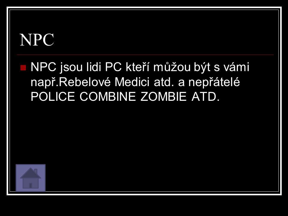 NPC NPC jsou lidi PC kteří můžou být s vámi např.Rebelové Medici atd.