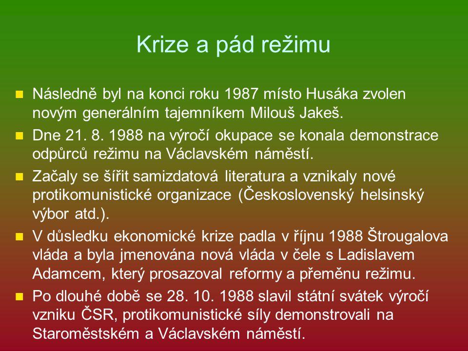 Krize a pád režimu Následně byl na konci roku 1987 místo Husáka zvolen novým generálním tajemníkem Milouš Jakeš. Dne 21. 8. 1988 na výročí okupace se