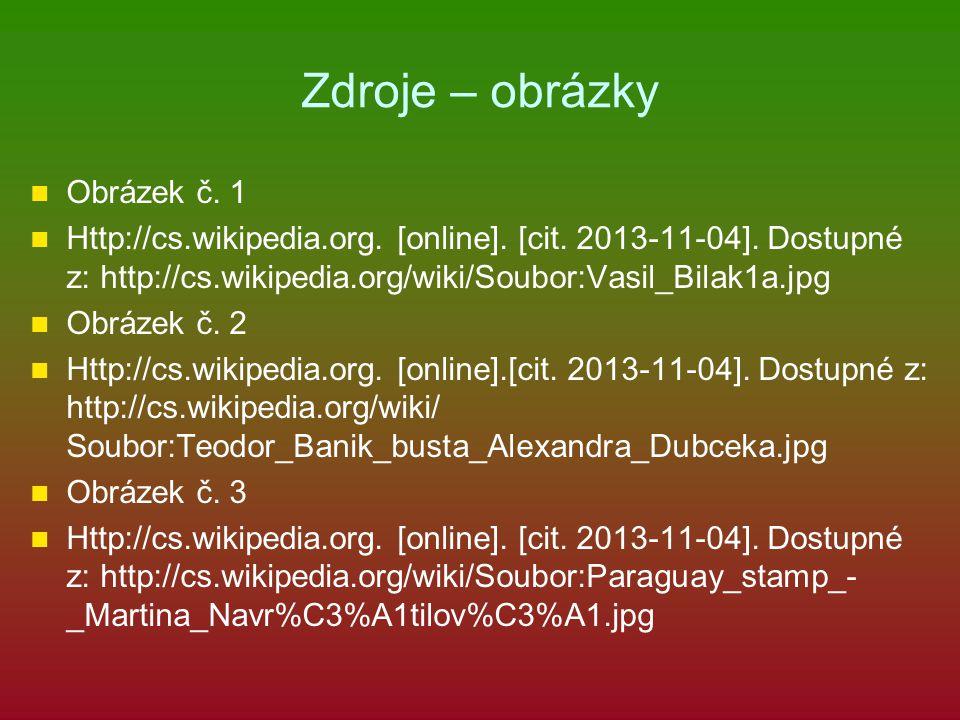 Zdroje – obrázky Obrázek č. 1 Http://cs.wikipedia.org. [online]. [cit. 2013-11-04]. Dostupné z: http://cs.wikipedia.org/wiki/Soubor:Vasil_Bilak1a.jpg