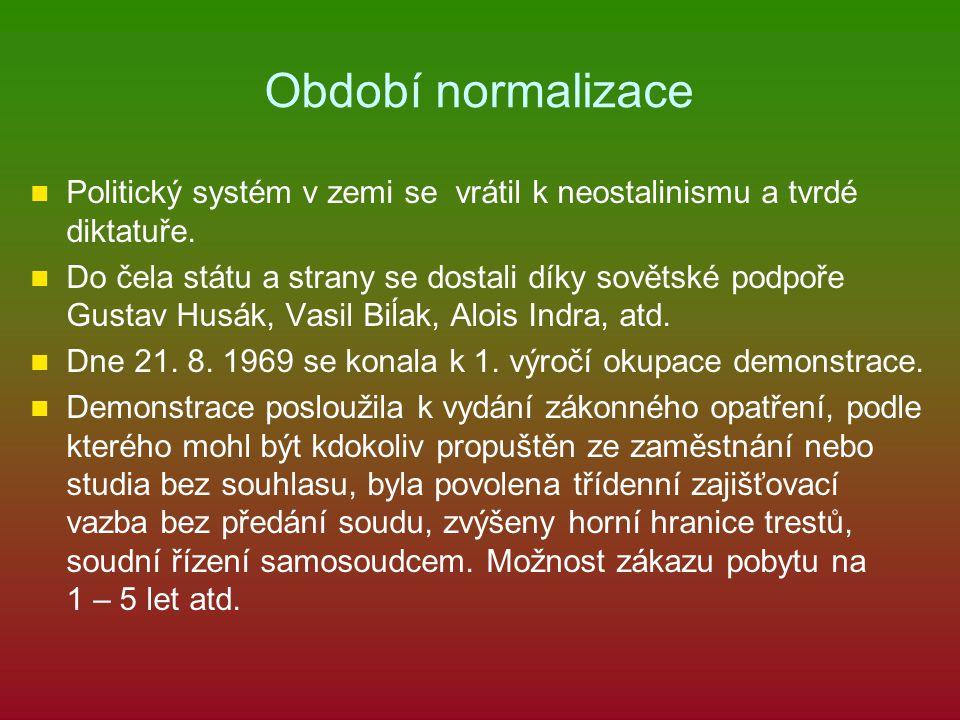 Období normalizace Politický systém v zemi se vrátil k neostalinismu a tvrdé diktatuře. Do čela státu a strany se dostali díky sovětské podpoře Gustav
