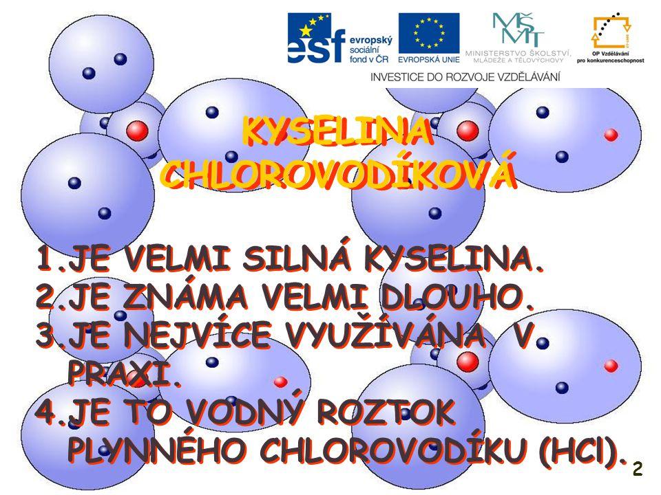 KYSELINA CHLOROVODÍKOVÁ KYSELINA CHLOROVODÍKOVÁ 1.BEZBARVÁ KAPALINA.