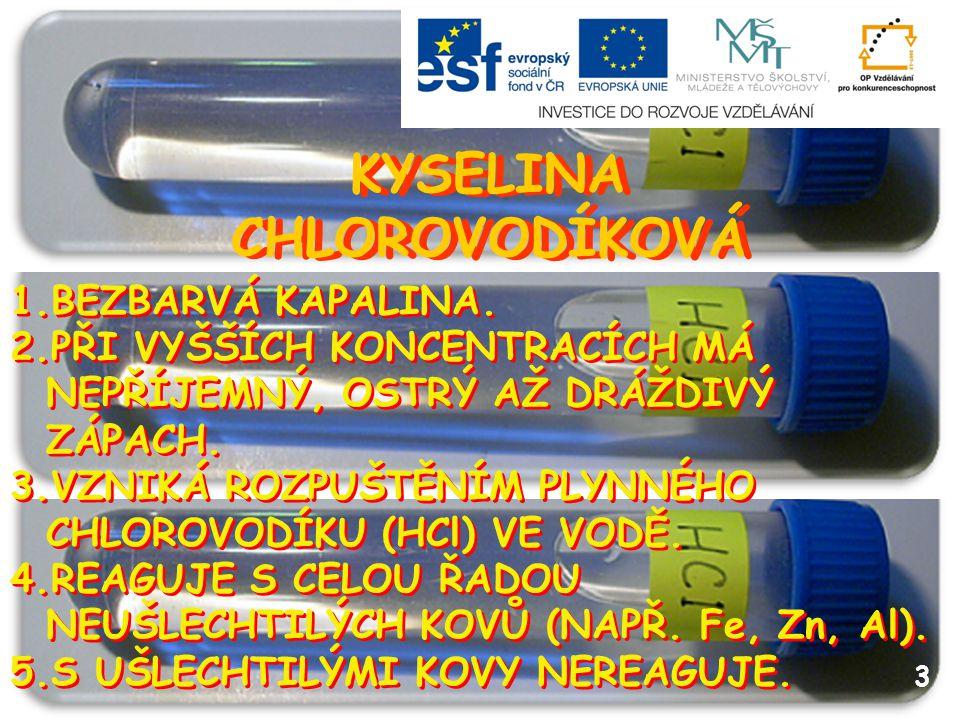 KYSELINA CHLOROVODÍKOVÁ KYSELINA CHLOROVODÍKOVÁ 1.ŽÍRAVÁ KAPALINA.