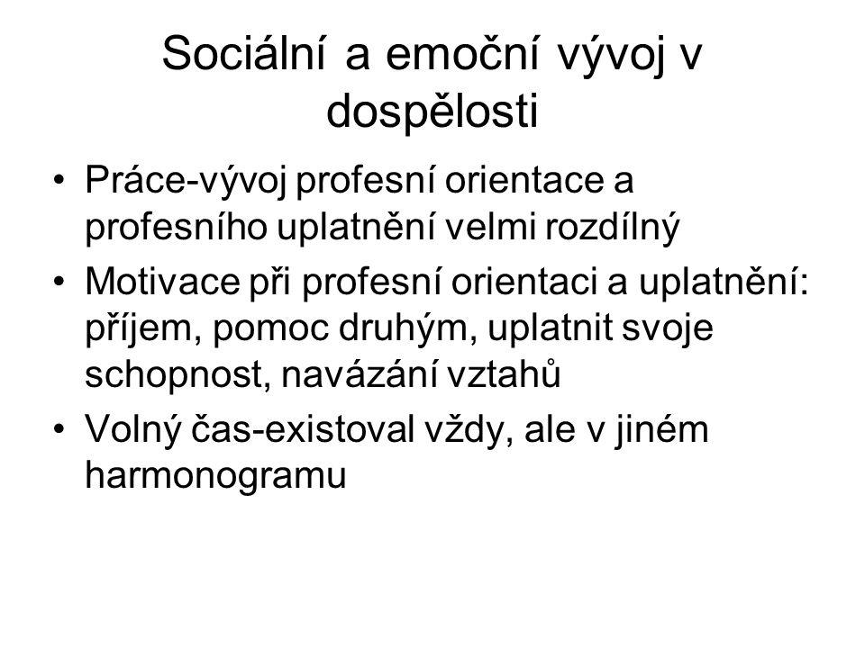 Sociální a emoční vývoj v dospělosti Emoční vývoj-nový nástup realismu a extraverze proti předchozí adolescentní introverzi.
