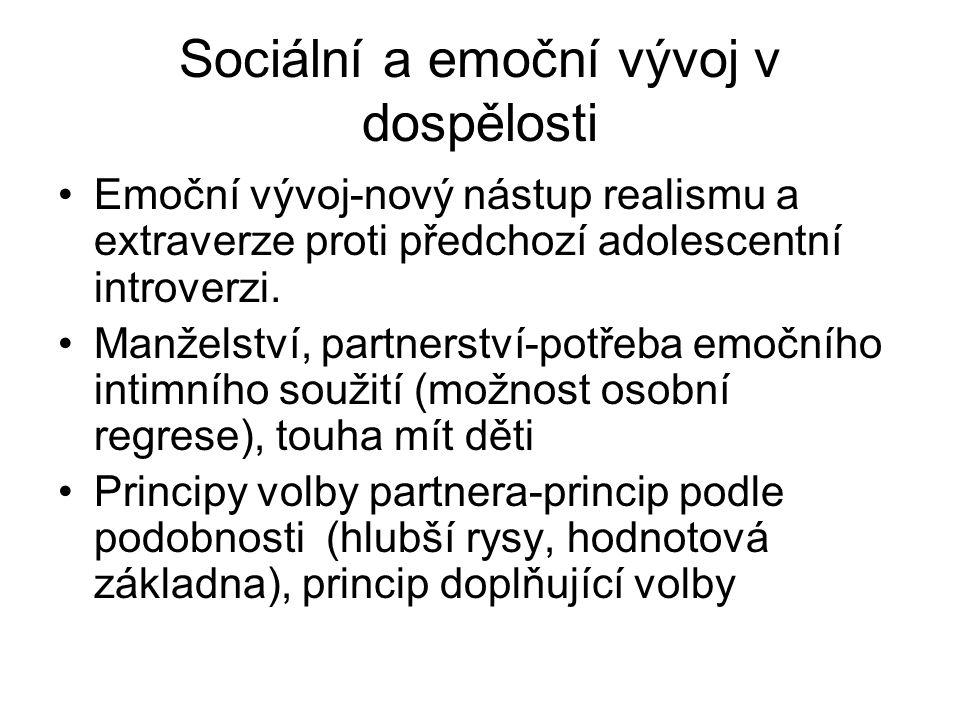 Sociální a emoční vývoj v dospělosti Emoční vývoj-nový nástup realismu a extraverze proti předchozí adolescentní introverzi. Manželství, partnerství-p