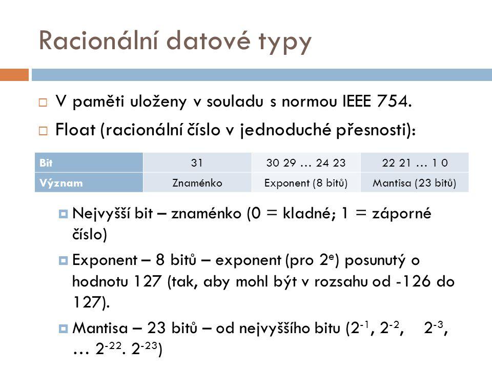 Racionální datové typy  V paměti uloženy v souladu s normou IEEE 754.
