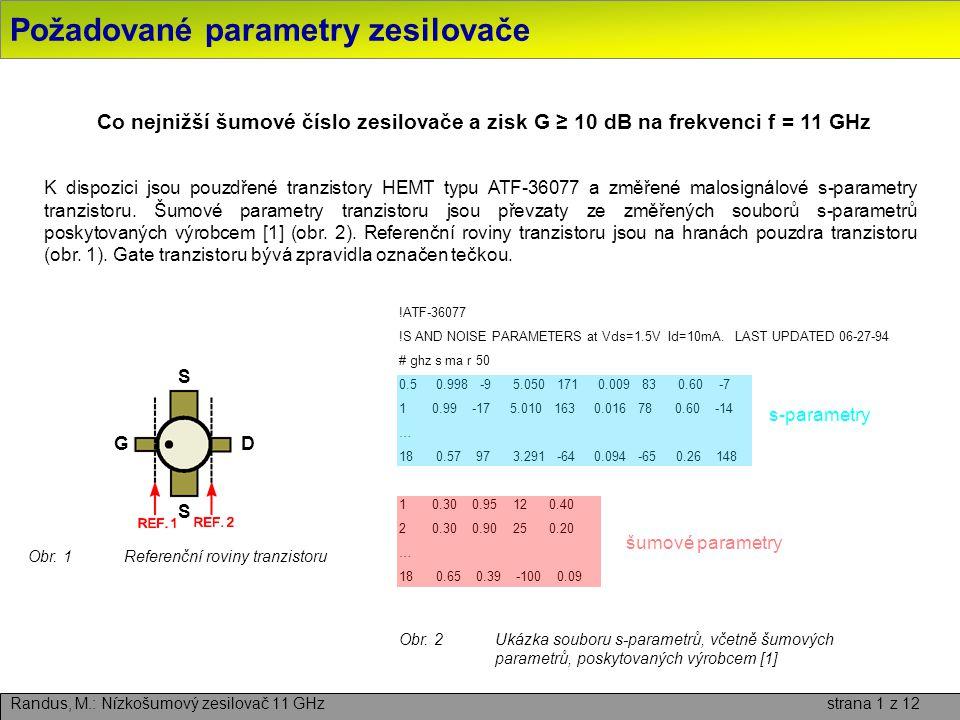 Požadované parametry zesilovače Randus, M.: Nízkošumový zesilovač 11 GHz strana 1 z 12 Co nejnižší šumové číslo zesilovače a zisk G ≥ 10 dB na frekvenci f = 11 GHz Obr.