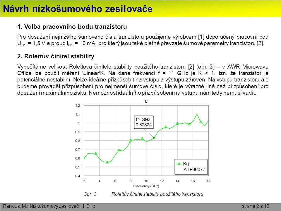 Návrh nízkošumového zesilovače – přizpůsobení na vstupu Randus, M.: Nízkošumový zesilovač 11 GHz strana 3 z 12 3.
