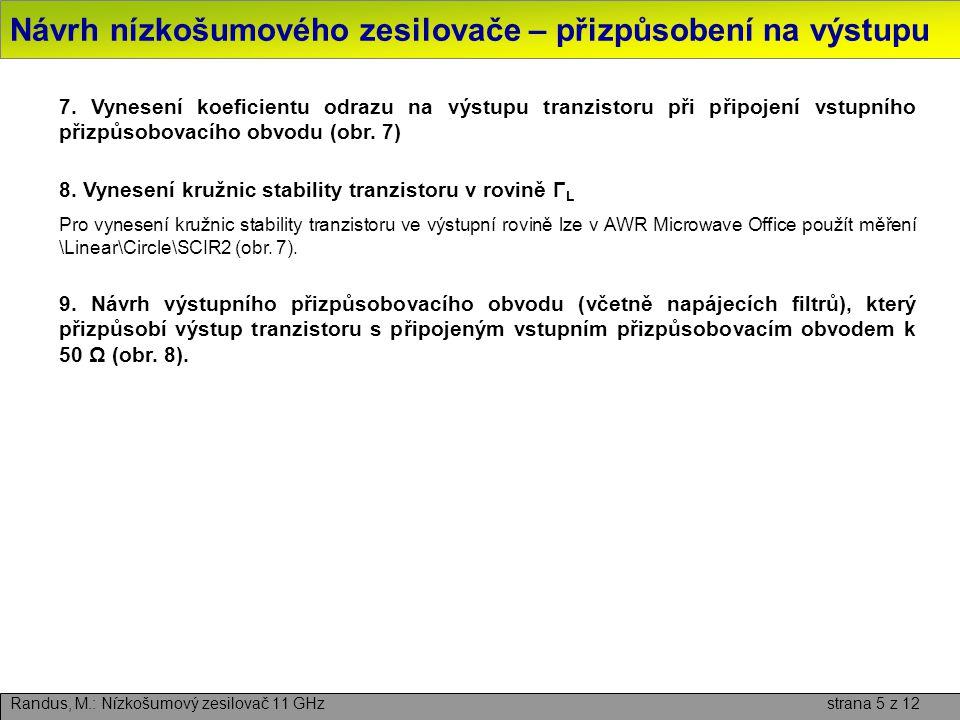 Návrh nízkošumového zesilovače – přizpůsobení na výstupu Randus, M.: Nízkošumový zesilovač 11 GHz strana 5 z 12 7.