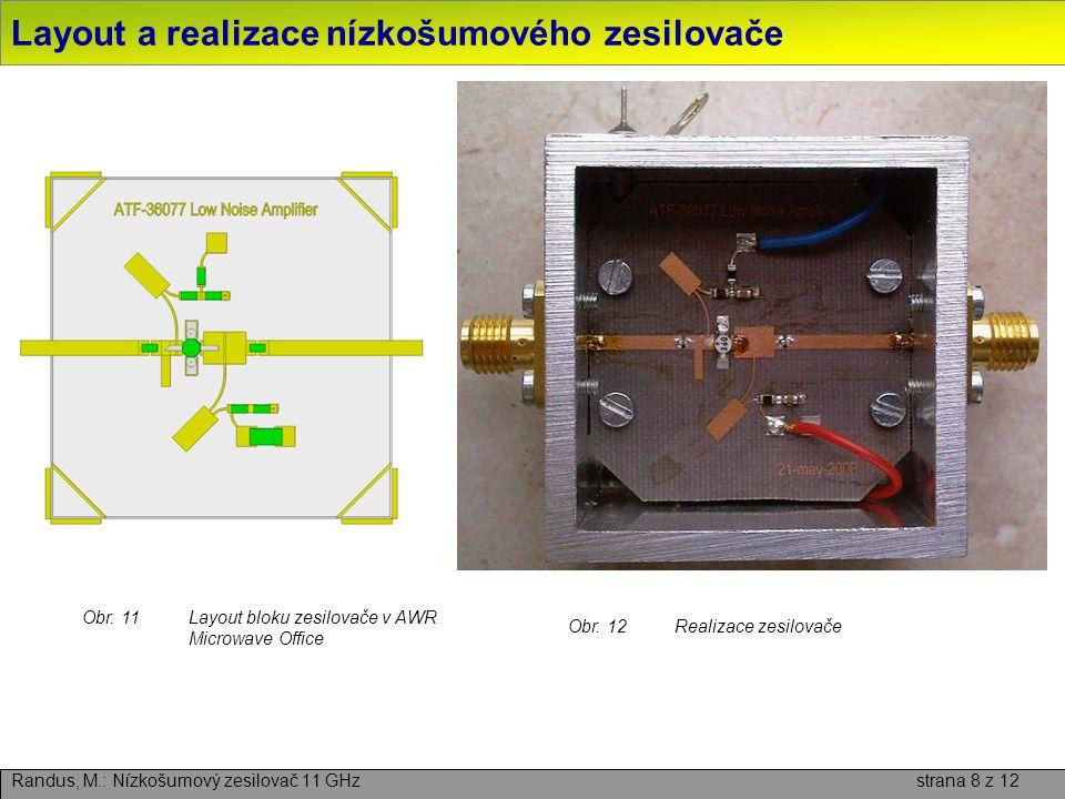 Změřené parametry realizovaného zesilovače Randus, M.: Nízkošumový zesilovač 11 GHz strana 9 z 12 Obr.