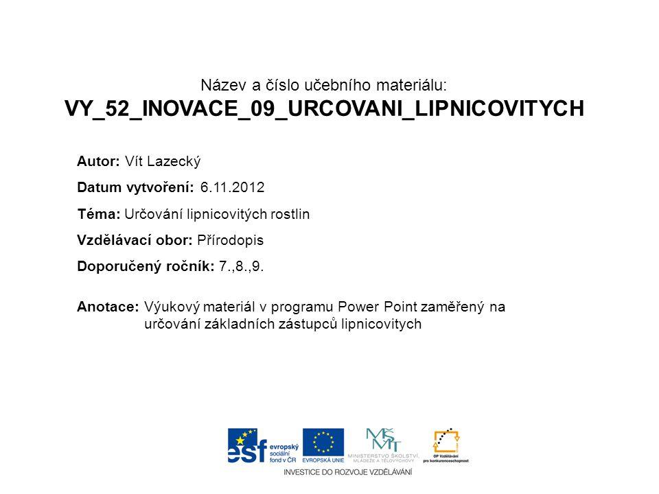 Název a číslo učebního materiálu: VY_52_INOVACE_09_URCOVANI_LIPNICOVITYCH Anotace:Výukový materiál v programu Power Point zaměřený na určování základn