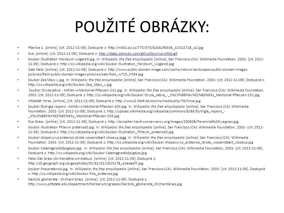 POUŽITÉ OBRÁZKY: Pšenice 1. [online]. [cit. 2012-11-09]. Dostupné z: http://nd01.jxs.cz/775/570/b2bb2fb556_51322718_o2.jpg Rye. [online]. [cit. 2012-1