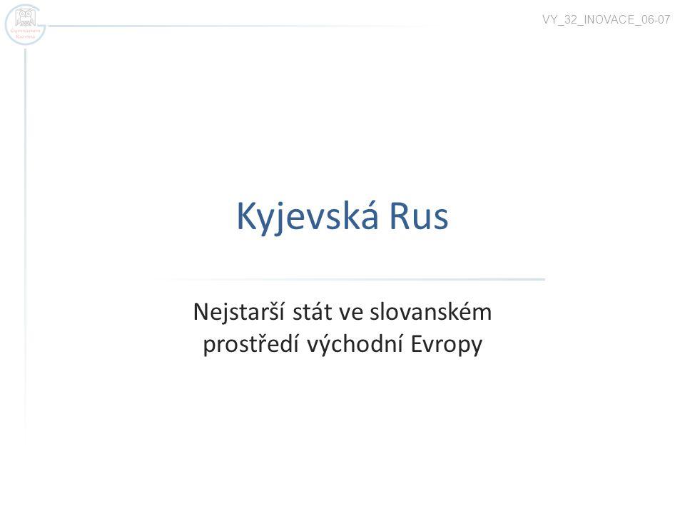 Kyjevská Rus Nejstarší stát ve slovanském prostředí východní Evropy VY_32_INOVACE_06-07