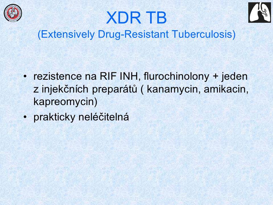 XDR TB (Extensively Drug-Resistant Tuberculosis) rezistence na RIF INH, flurochinolony + jeden z injekčních preparátů ( kanamycin, amikacin, kapreomyc