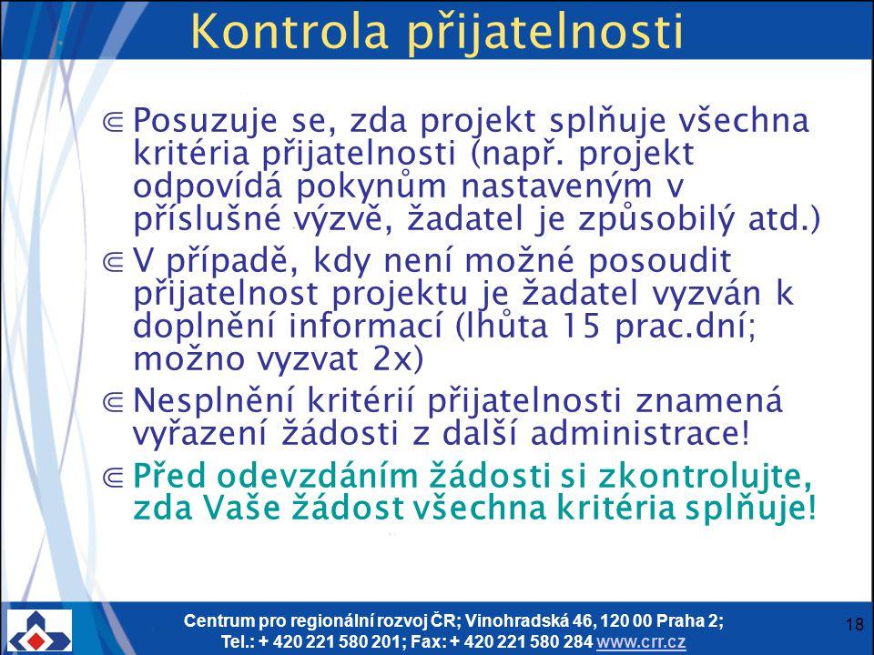 Centrum pro regionální rozvoj ČR; Vinohradská 46, 120 00 Praha 2; Tel.: + 420 221 580 201; Fax: + 420 221 580 284 www.crr.czwww.crr.cz 18 Kontrola přijatelnosti ⋐Posuzuje se, zda projekt splňuje všechna kritéria přijatelnosti (např.