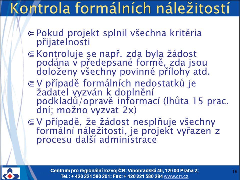 Centrum pro regionální rozvoj ČR; Vinohradská 46, 120 00 Praha 2; Tel.: + 420 221 580 201; Fax: + 420 221 580 284 www.crr.czwww.crr.cz 19 Kontrola formálních náležitostí ⋐Pokud projekt splnil všechna kritéria přijatelnosti ⋐Kontroluje se např.