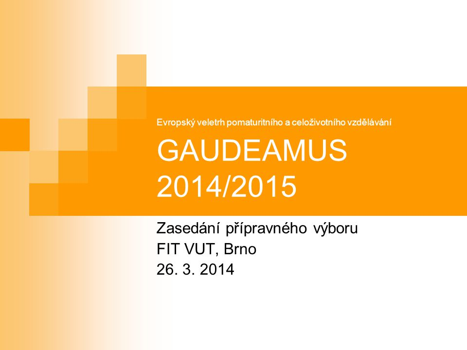 Evropský veletrh pomaturitního a celoživotního vzdělávání GAUDEAMUS 2014/2015 Zasedání přípravného výboru FIT VUT, Brno 26.