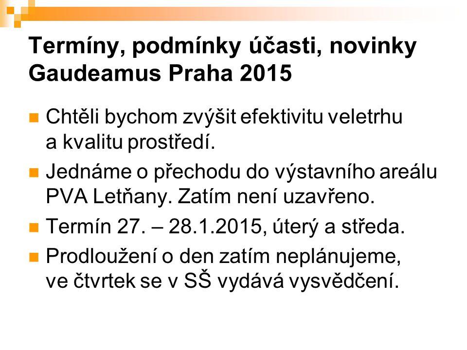 Termíny, podmínky účasti, novinky Gaudeamus Praha 2015 Chtěli bychom zvýšit efektivitu veletrhu a kvalitu prostředí.