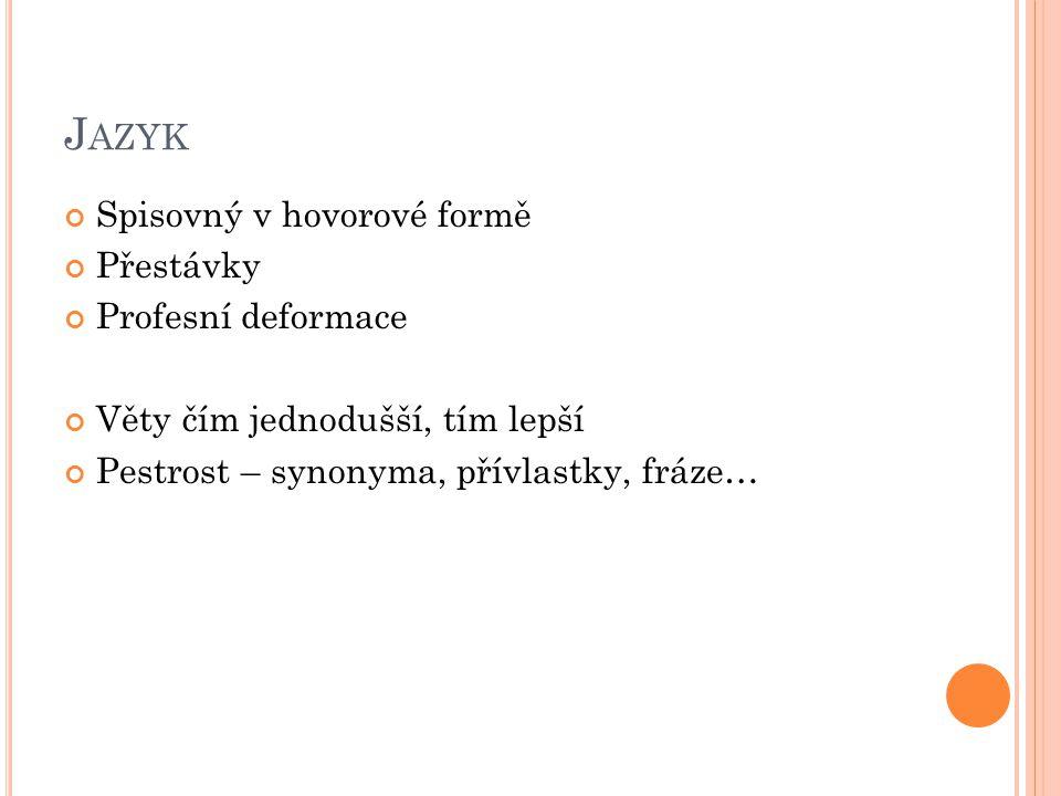 J AZYK Spisovný v hovorové formě Přestávky Profesní deformace Věty čím jednodušší, tím lepší Pestrost – synonyma, přívlastky, fráze…