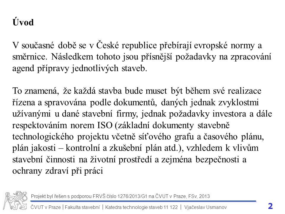 2 ČVUT v Praze Fakulta stavební Katedra technologie staveb 11 122 Vjačeslav Usmanov II Projekt byl řešen s podporou FRVŠ číslo 1276/2013/G1 na ČVUT v