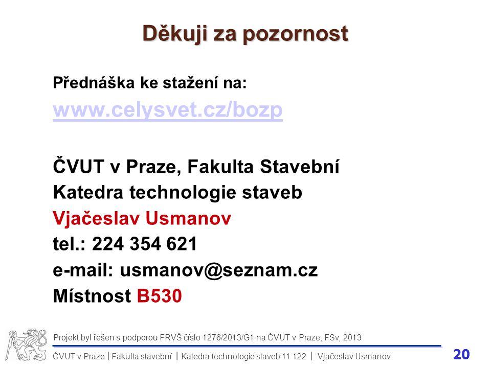 20 ČVUT v Praze Fakulta stavební Katedra technologie staveb 11 122 Vjačeslav Usmanov II Projekt byl řešen s podporou FRVŠ číslo 1276/2013/G1 na ČVUT v