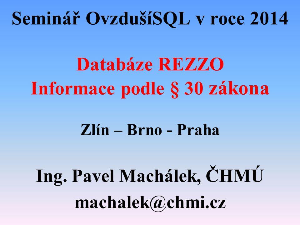 Seminář OvzdušíSQL v roce 2014 Databáze REZZO Informace podle § 30 zákona Zlín – Brno - Praha Ing.