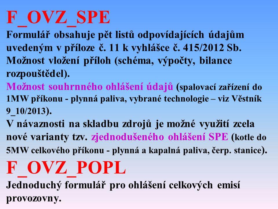 F_OVZ_SPE Formulář obsahuje pět listů odpovídajících údajům uvedeným v příloze č. 11 k vyhlášce č. 415/2012 Sb. Možnost vložení příloh (schéma, výpočt