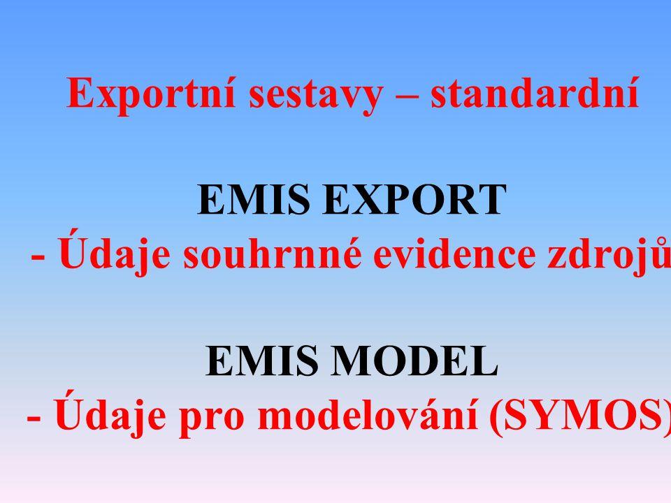 Exportní sestavy – standardní EMIS EXPORT - Údaje souhrnné evidence zdrojů EMIS MODEL - Údaje pro modelování (SYMOS)