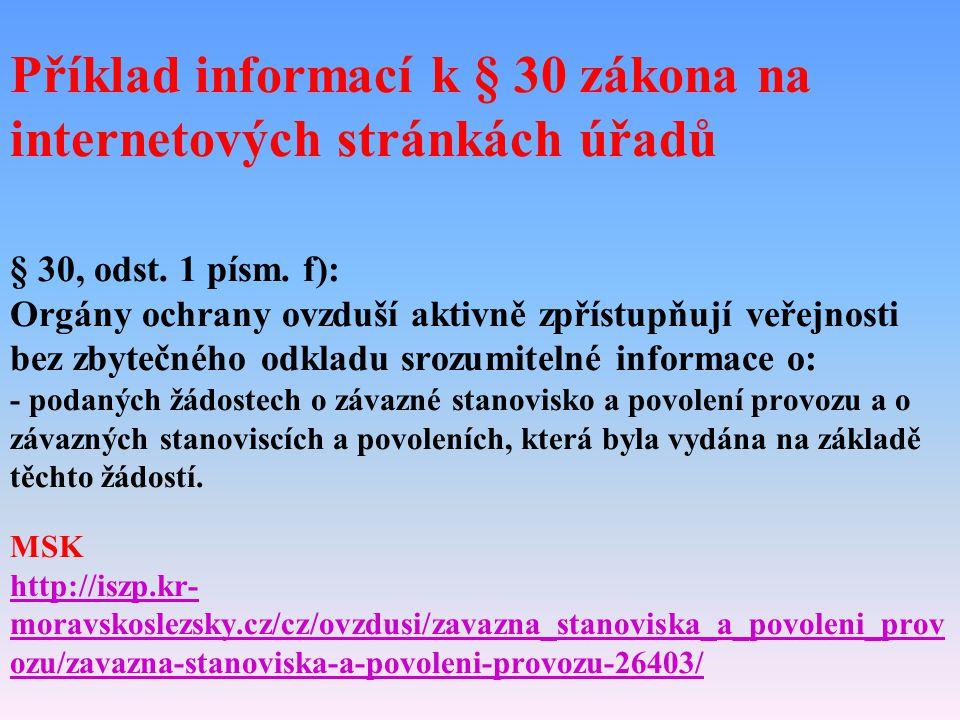 Příklad informací k § 30 zákona na internetových stránkách úřadů § 30, odst. 1 písm. f): Orgány ochrany ovzduší aktivně zpřístupňují veřejnosti bez zb