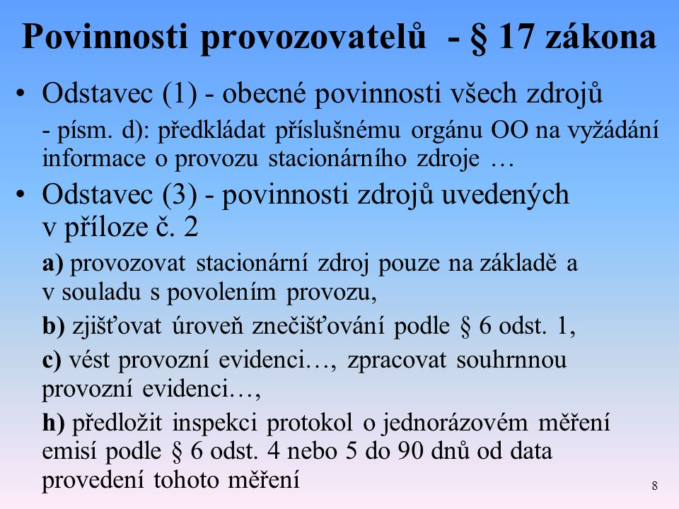 Povinnosti provozovatelů - § 17 zákona Odstavec (1) - obecné povinnosti všech zdrojů - písm. d): předkládat příslušnému orgánu OO na vyžádání informac
