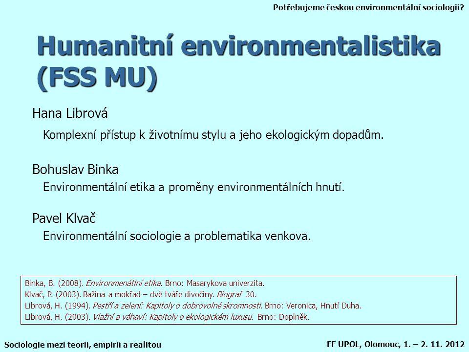 Potřebujeme českou environmentální sociologii? Sociologie mezi teorií, empirií a realitou FF UPOL, Olomouc, 1. – 2. 11. 2012 Humanitní environmentalis