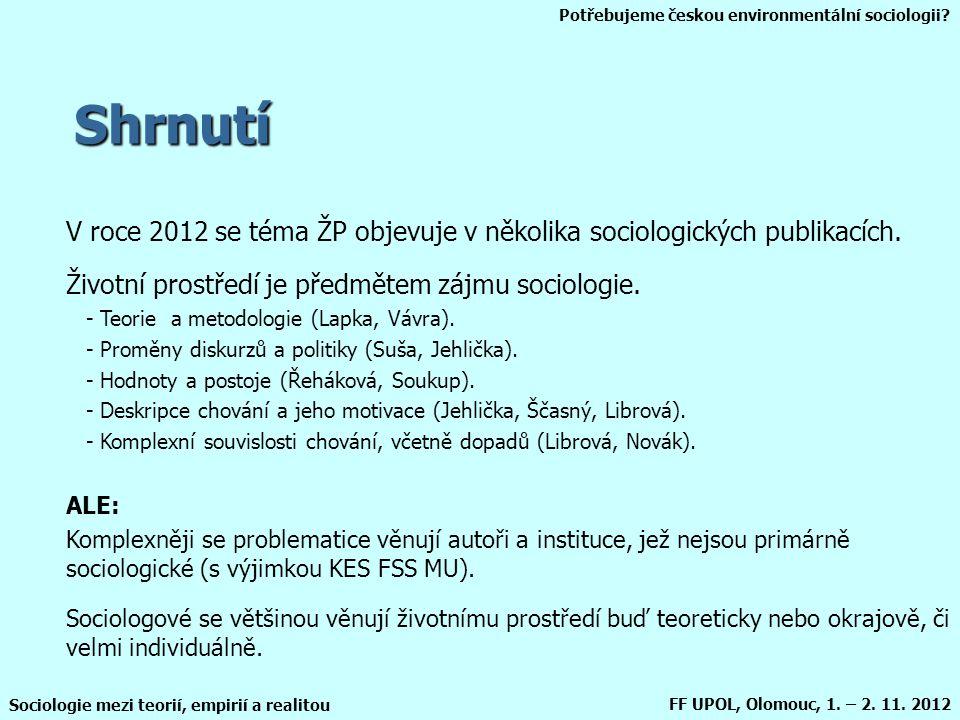 Potřebujeme českou environmentální sociologii? Sociologie mezi teorií, empirií a realitou FF UPOL, Olomouc, 1. – 2. 11. 2012 Shrnutí V roce 2012 se té