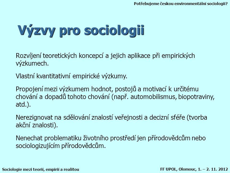 Potřebujeme českou environmentální sociologii? Sociologie mezi teorií, empirií a realitou FF UPOL, Olomouc, 1. – 2. 11. 2012 Výzvy pro sociologii Rozv