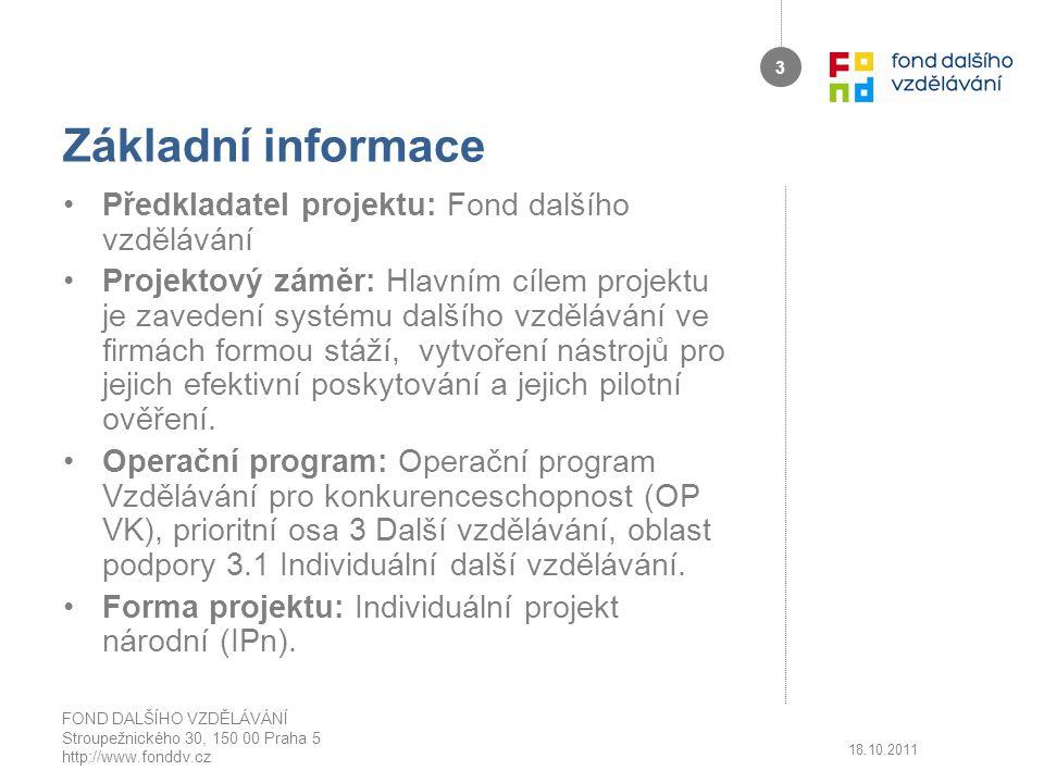 Základní informace Předkladatel projektu: Fond dalšího vzdělávání Projektový záměr: Hlavním cílem projektu je zavedení systému dalšího vzdělávání ve firmách formou stáží, vytvoření nástrojů pro jejich efektivní poskytování a jejich pilotní ověření.