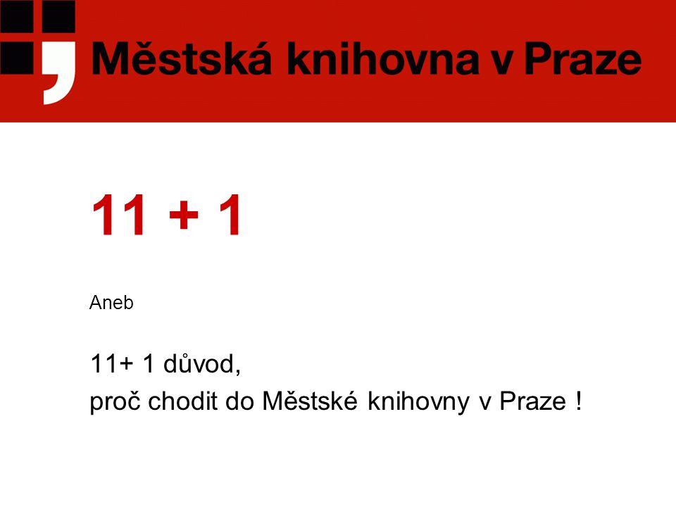 11 + 1 Aneb 11+ 1 důvod, proč chodit do Městské knihovny v Praze !