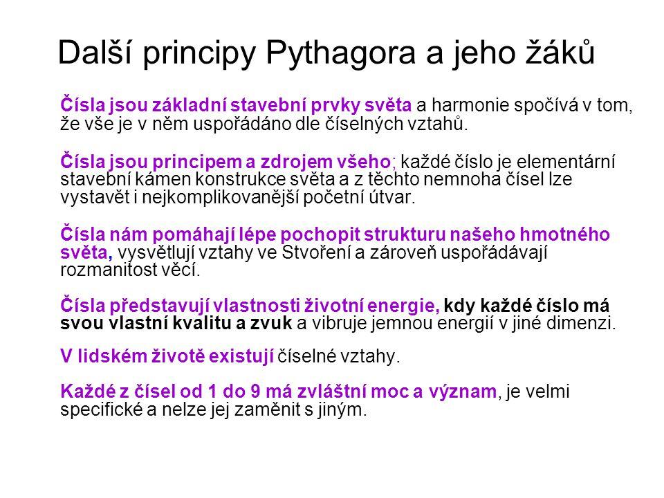 Další principy Pythagora a jeho žáků Čísla jsou základní stavební prvky světa a harmonie spočívá v tom, že vše je v něm uspořádáno dle číselných vztahů.