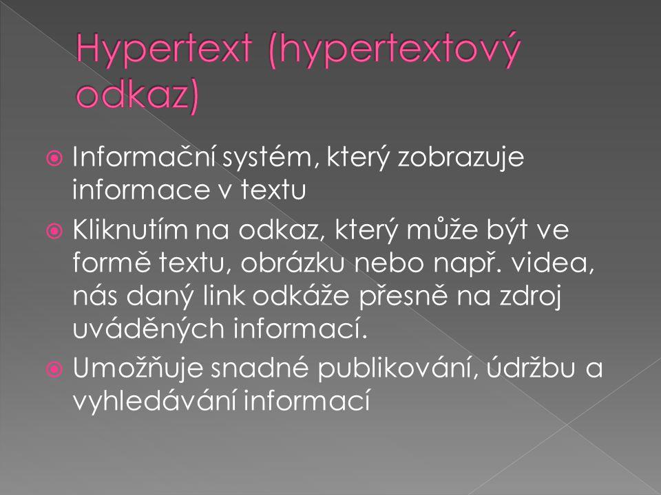  Informační systém, který zobrazuje informace v textu  Kliknutím na odkaz, který může být ve formě textu, obrázku nebo např. videa, nás daný link od