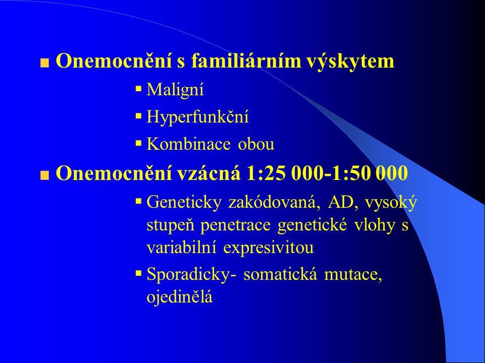 MEN 2A syndrom: jednotlivé projevy a jejich přibližná frekvence u nemocných: MEN 2B syndrom: jednotlivé projevy a jejich přibližná frekvence u nemocných: projevFrekvence Medulární karcinom štítné žlázy 97% hyperparatyreóza50% feochromocytom30% projevfrekvence Mnohočetné slizniční neurinomy 100% Medulární ca štítné žlázy90% Marfanoidní habitus65% feochromocytom45%