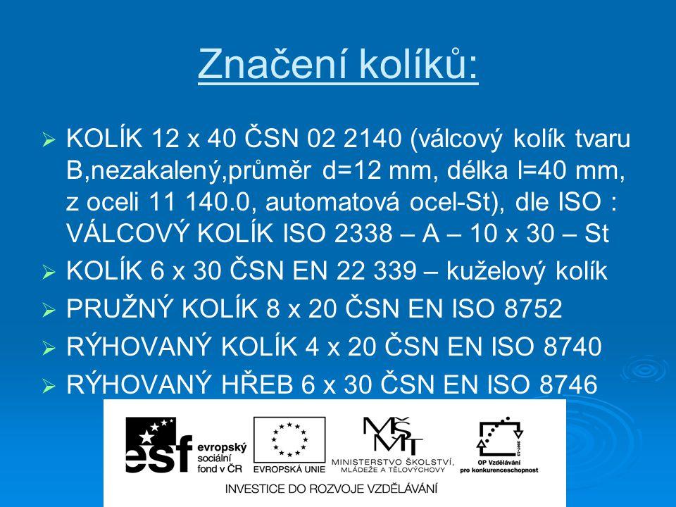 Značení kolíků:   KOLÍK 12 x 40 ČSN 02 2140 (válcový kolík tvaru B,nezakalený,průměr d=12 mm, délka l=40 mm, z oceli 11 140.0, automatová ocel-St),