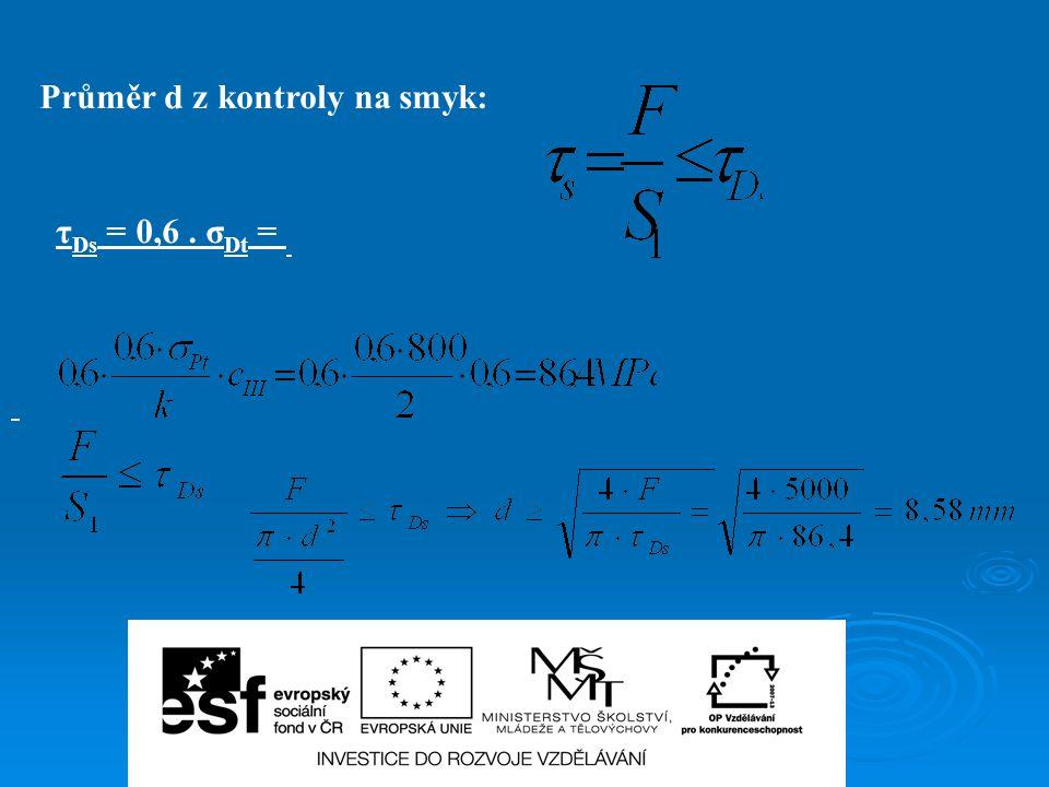 Průměr d z kontroly na smyk: τ Ds = 0,6. σ Dt =