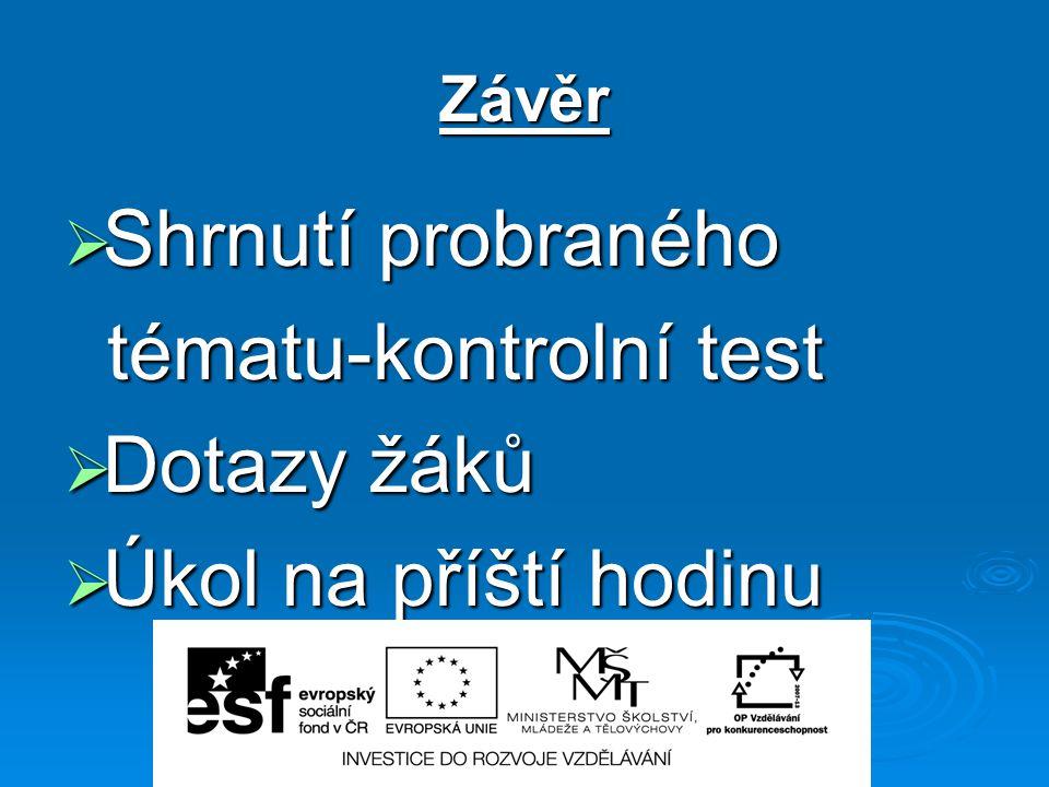 Závěr  Shrnutí probraného tématu-kontrolní test tématu-kontrolní test  Dotazy žáků  Úkol na příští hodinu