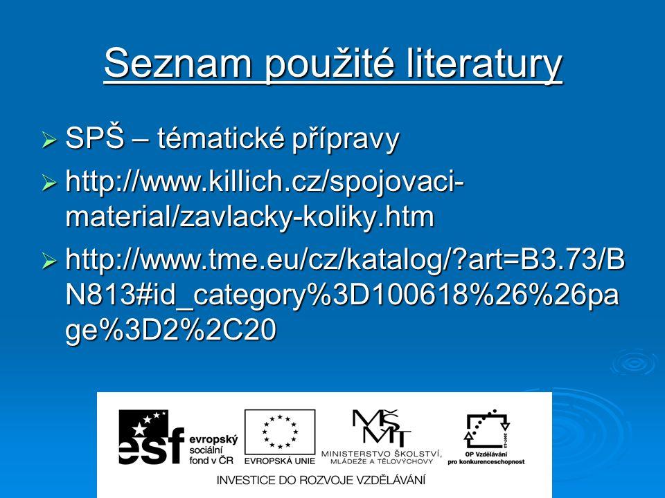 Seznam použité literatury  SPŠ – tématické přípravy  http://www.killich.cz/spojovaci- material/zavlacky-koliky.htm  http://www.tme.eu/cz/katalog/?a