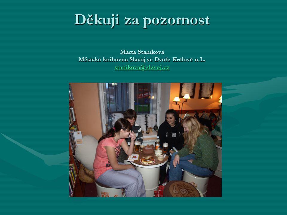 Děkuji za pozornost Marta Staníková Městská knihovna Slavoj ve Dvoře Králové n.L. stanikova@slavoj.cz stanikova@slavoj.cz