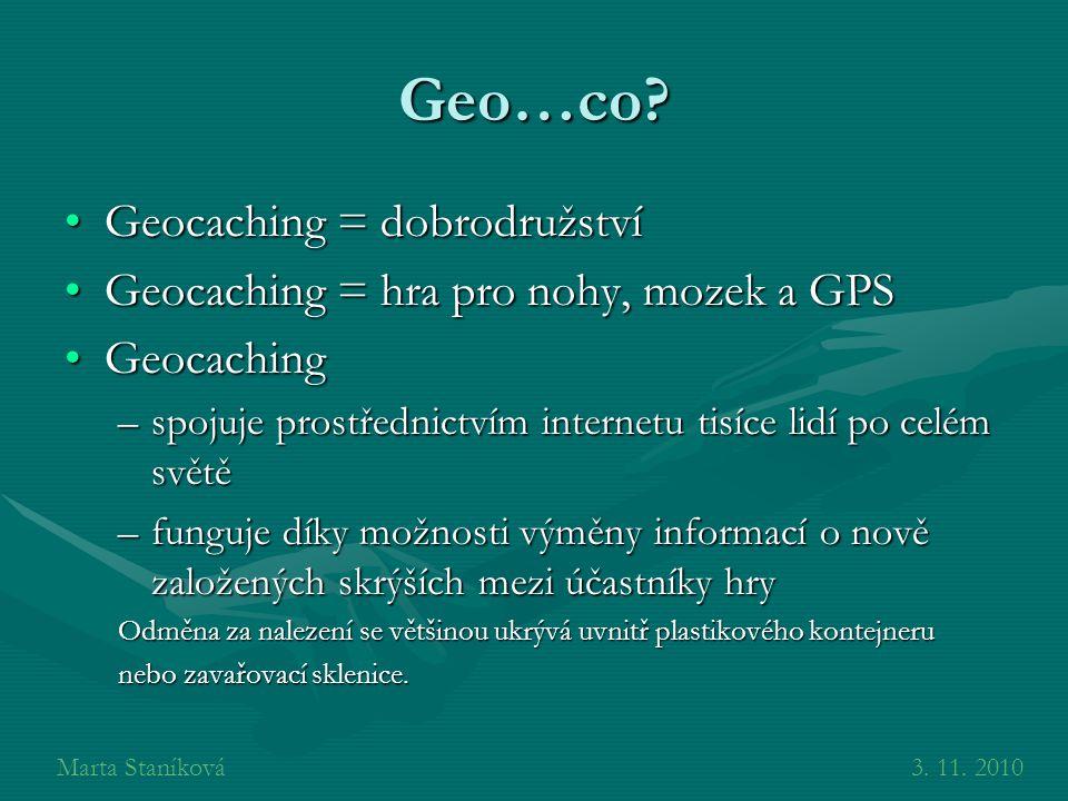 Geo…co? Geocaching = dobrodružstvíGeocaching = dobrodružství Geocaching = hra pro nohy, mozek a GPSGeocaching = hra pro nohy, mozek a GPS GeocachingGe